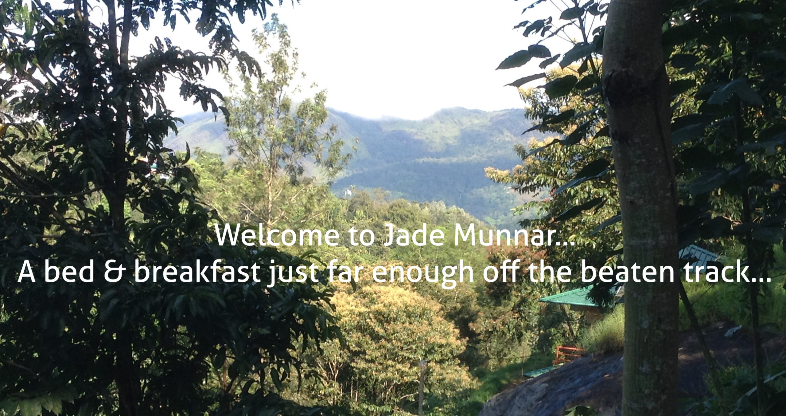 Welcome to Jade Munnar. A bed & breakfast just far enough off the beaten track
